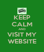KEEP CALM AND VISIT MY WEBSITE - Personalised Poster A4 size
