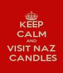 KEEP CALM AND VISIT NAZ  CANDLES - Personalised Poster A4 size