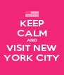 KEEP CALM AND VISIT NEW YORK CITY - Personalised Poster A4 size