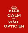 KEEP CALM AND VISIT  OPTICIEN - Personalised Poster A4 size