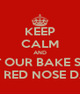 KEEP CALM AND VISIT OUR BAKE SALE! ON RED NOSE DAY - Personalised Poster A4 size