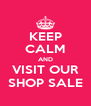 KEEP CALM AND VISIT OUR SHOP SALE - Personalised Poster A4 size