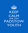 KEEP CALM AND VISIT PADSTOW YOUTH - Personalised Poster A4 size