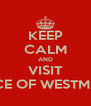 KEEP CALM AND VISIT PALACE OF WESTMINSTER - Personalised Poster A4 size