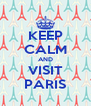 KEEP CALM AND VISIT PARIS - Personalised Poster A4 size