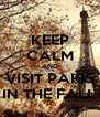 KEEP CALM AND VISIT PARIS IN THE FALL - Personalised Poster A4 size