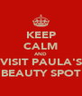 KEEP CALM AND VISIT PAULA'S BEAUTY SPOT - Personalised Poster A4 size