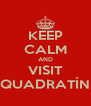 KEEP CALM AND VISIT QUADRATÍN - Personalised Poster A4 size
