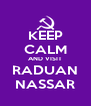 KEEP CALM AND VISIT RADUAN NASSAR - Personalised Poster A4 size