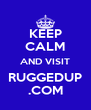 KEEP CALM AND VISIT RUGGEDUP .COM - Personalised Poster A4 size