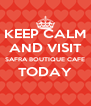 KEEP CALM AND VISIT SAFRA BOUTIQUE CAFE TODAY  - Personalised Poster A4 size