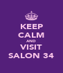 KEEP CALM AND VISIT SALON 34 - Personalised Poster A4 size