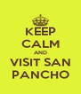 KEEP CALM AND VISIT SAN PANCHO - Personalised Poster A4 size