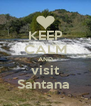 KEEP CALM AND visit Santana  - Personalised Poster A4 size