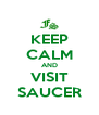 KEEP CALM AND VISIT SAUCER - Personalised Poster A4 size
