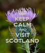 KEEP CALM AND VISIT SCOTLAND - Personalised Poster A4 size
