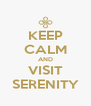 KEEP CALM AND VISIT SERENITY - Personalised Poster A4 size
