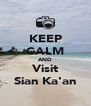 KEEP CALM AND Visit Sian Ka'an - Personalised Poster A4 size
