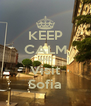 KEEP CALM AND Visit Sofia - Personalised Poster A4 size