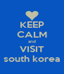KEEP CALM and VISIT south korea - Personalised Poster A4 size