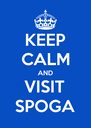 KEEP CALM AND VISIT SPOGA - Personalised Poster A4 size