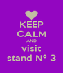 KEEP CALM AND visit stand Nº 3 - Personalised Poster A4 size