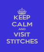 KEEP CALM AND VISIT STITCHES - Personalised Poster A4 size