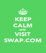 KEEP CALM AND VISIT SWAP.COM - Personalised Poster A4 size