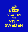 KEEP CALM AND VISIT SWEDEN - Personalised Poster A4 size
