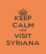KEEP CALM AND VISIT SYRIANA - Personalised Poster A4 size