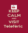 KEEP CALM AND VISIT Telefèric  - Personalised Poster A4 size