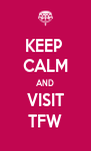KEEP  CALM AND VISIT TFW - Personalised Poster A4 size
