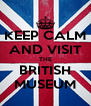 KEEP CALM AND VISIT THE BRITISH MUSEUM - Personalised Poster A4 size