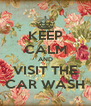 KEEP CALM AND VISIT THE CAR WASH - Personalised Poster A4 size