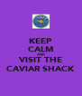 KEEP CALM AND VISIT THE CAVIAR SHACK - Personalised Poster A4 size