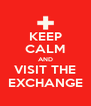 KEEP CALM AND VISIT THE EXCHANGE - Personalised Poster A4 size