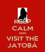 KEEP CALM AND VISIT THE JATOBÁ - Personalised Poster A4 size