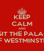 KEEP CALM AND VISIT THE PALACE OF WESTMINSTER - Personalised Poster A4 size