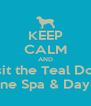 KEEP CALM AND Visit the Teal Door Canine Spa & Daycare - Personalised Poster A4 size