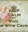KEEP CALM AND Visit  The Wine Cavern - Personalised Poster A4 size