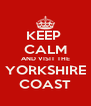 KEEP  CALM AND VISIT THE YORKSHIRE COAST - Personalised Poster A4 size