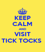 KEEP CALM AND VISIT TICK TOCKS  - Personalised Poster A4 size