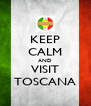 KEEP CALM AND VISIT TOSCANA - Personalised Poster A4 size
