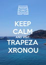 KEEP CALM AND VISIT TRAPEZA XRONOU - Personalised Poster A4 size