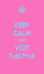 KEEP CALM AND VISIT Tutti Fruti - Personalised Poster A4 size