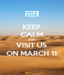 KEEP CALM AND VISIT US ON MARCH 11 - Personalised Poster A4 size