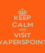 KEEP CALM AND VISIT VAPERSPOINT - Personalised Poster A4 size