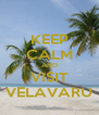 KEEP CALM AND VISIT VELAVARU - Personalised Poster A4 size