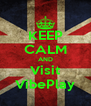 KEEP CALM AND Visit VibePlay - Personalised Poster A4 size