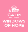 KEEP CALM AND VISIT WINDOWS OF HOPE - Personalised Poster A4 size